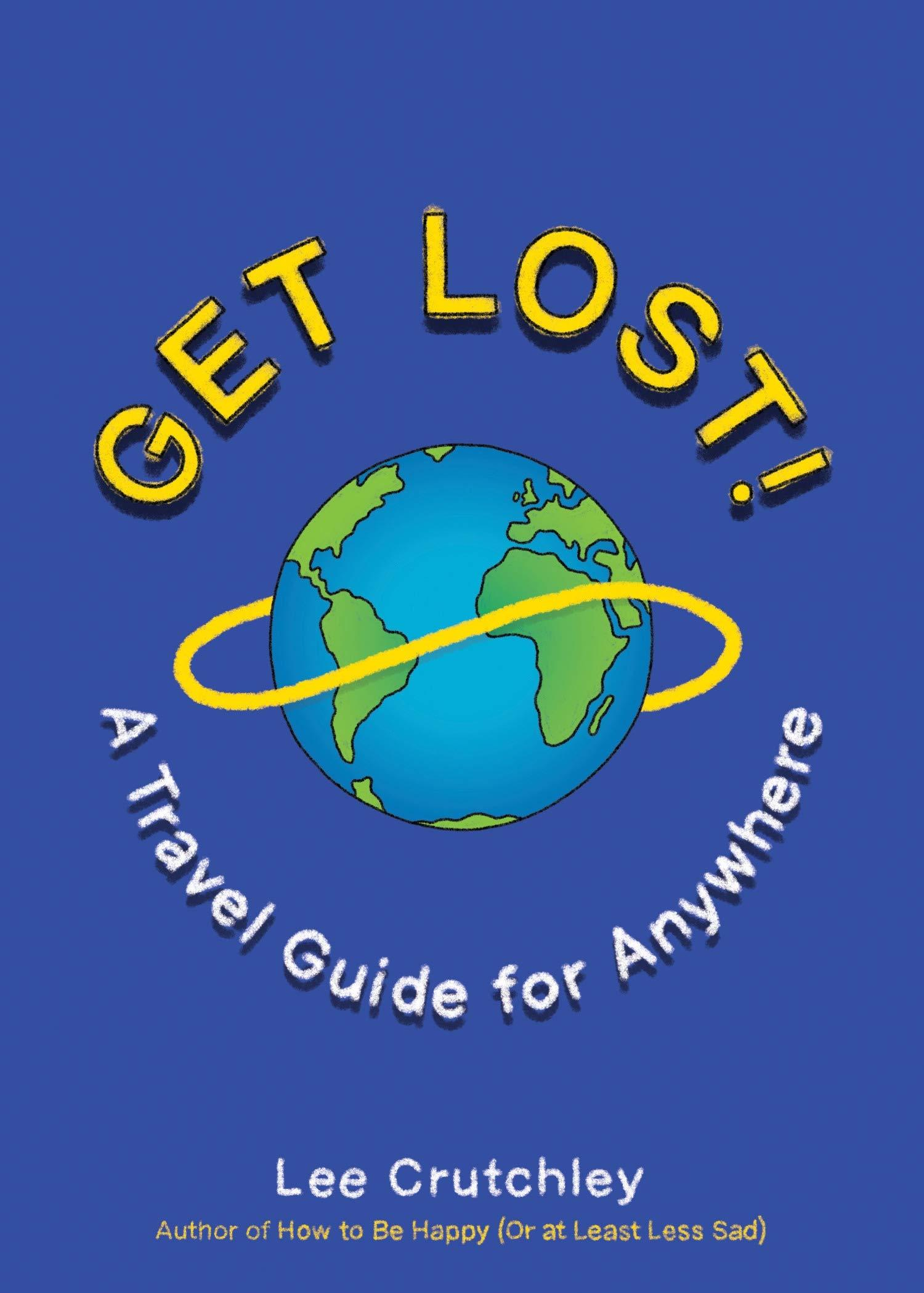 Get Lost!: A Travel Guide for Anywhere by  Lee Crutchley