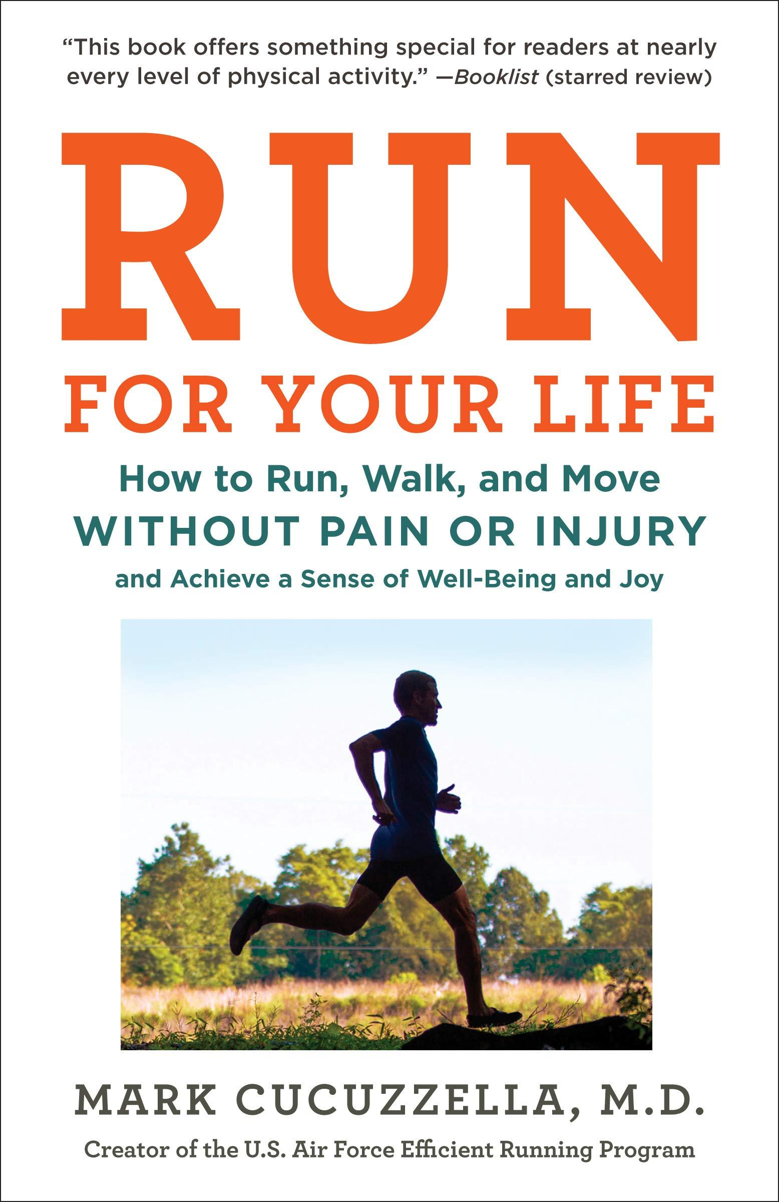 Run for Your Life: How to Run, Walk, and Move Without Pain or Injury and Achieve a Sense of Well-Being and Joy by Mark Cucuzzella