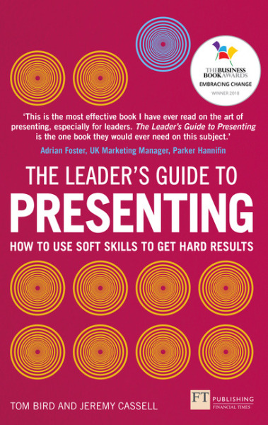 The Leaders Guide to Presenting: How to Use Soft Skills to Get Hard Results