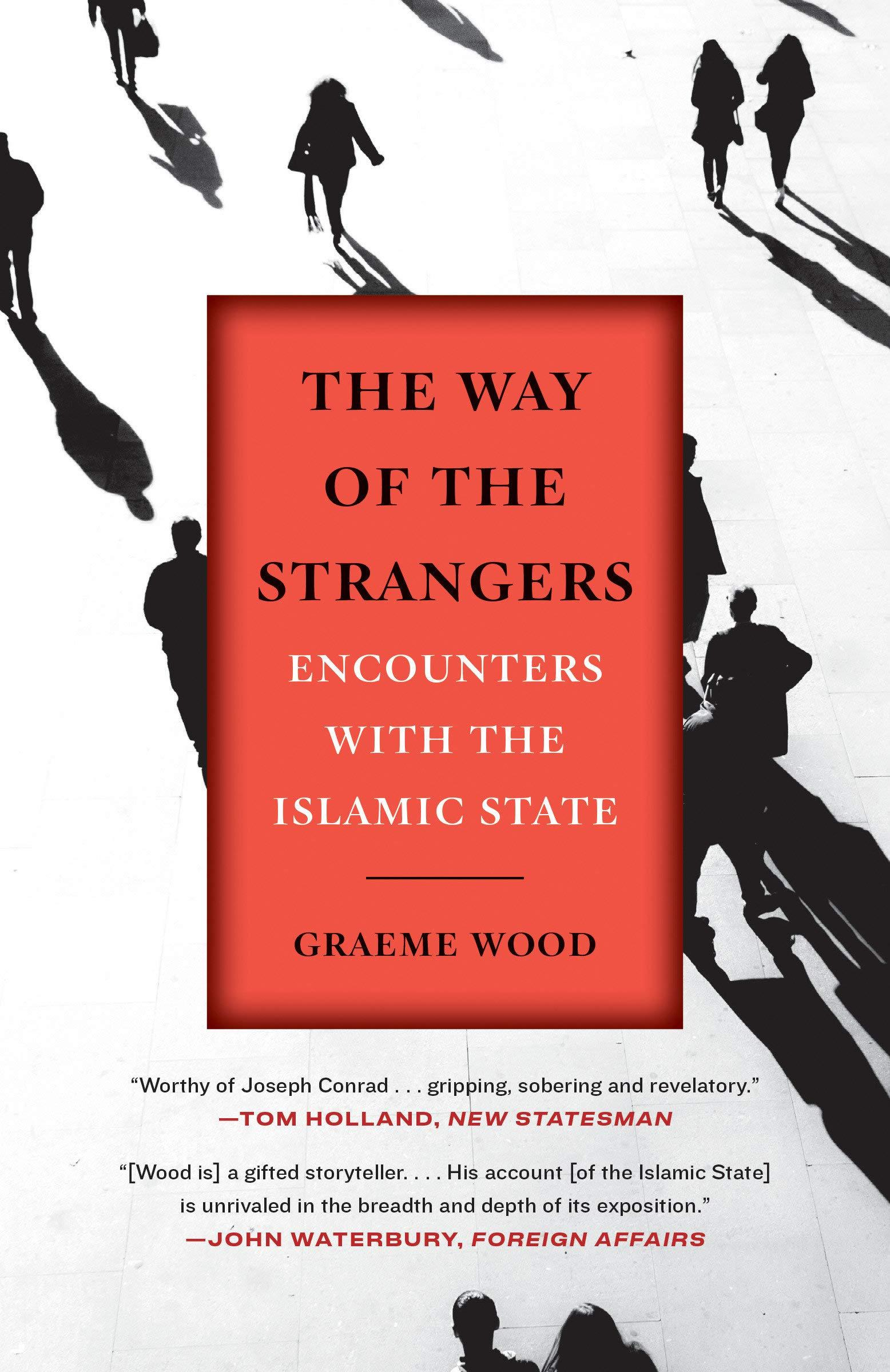 The Way of the Strangers: Encounters with the Islamic State by  Graeme Wood