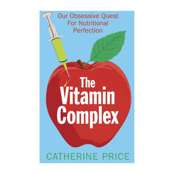 The Vitamin Complex: Our Obsessive Quest For Nutritional Perfection (Paperback)