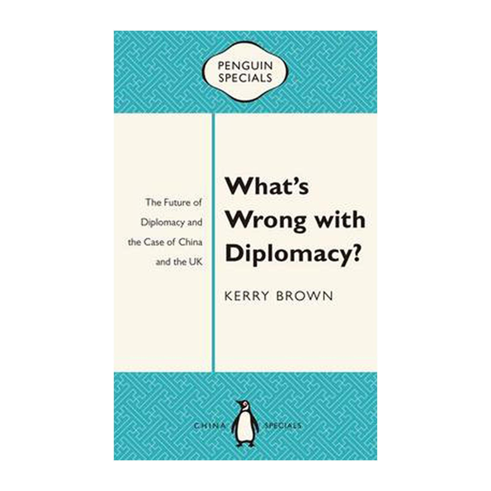 What's Wrong With Diplomacy?: The Future Of Diplomacy And The Case Of China  And The UK: Penguin Specials (Paperback)