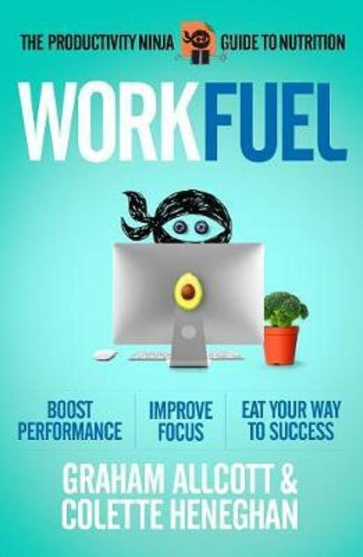 Work Fuel: The Productivity Ninja Guide to Nutrition by Allcott Graham