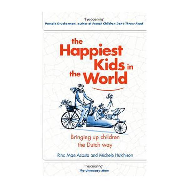 The Happiest Kids In The World: Bringing Up Children The Dutch Way (Hardback)