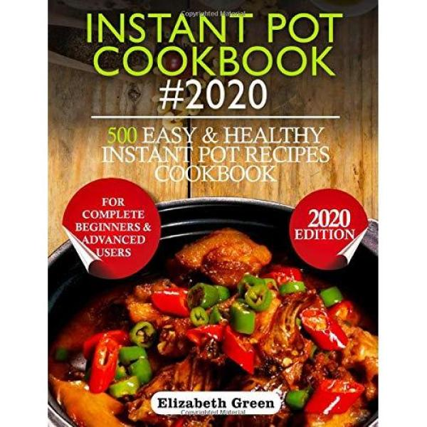INSTANT POT COOKBOOK #2020: 500 Easy and Healthy Instant Pot Recipes Cookbook for Complete Beginners and Advanced Users - Paperback