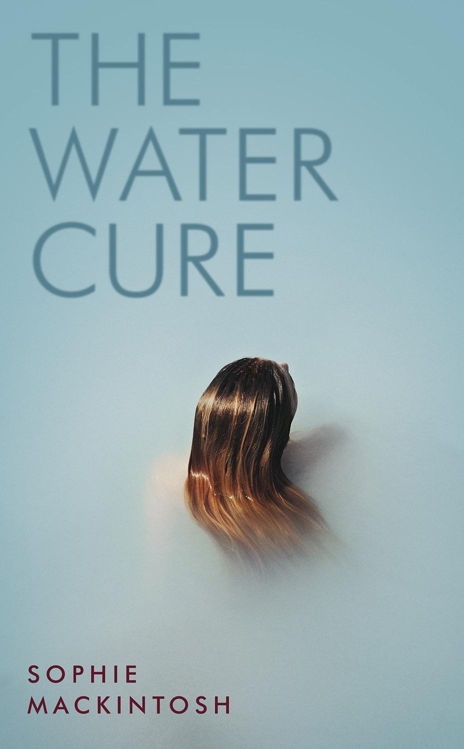 The Water Cure: for fans of Hot Milk, The Girls and The Handmaids Tale by So Mackintosh