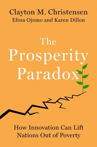 The Prosperity Paradox : How Innovation Can Lift Nations Out of Poverty