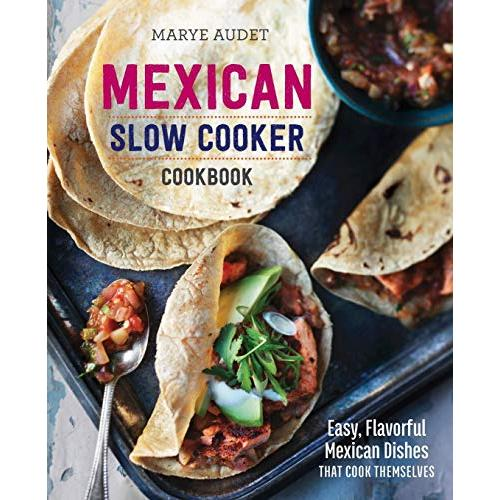 Marye Audet Mexican Slow Cooker Cookbook: Easy, Flavorful Mexican Dishes That Cook Themselves - Paperback