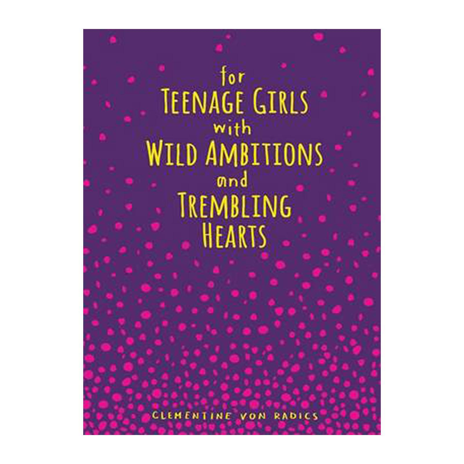 For Teenage Girls With Wild Ambitions And Trembling Hearts (Hardback)