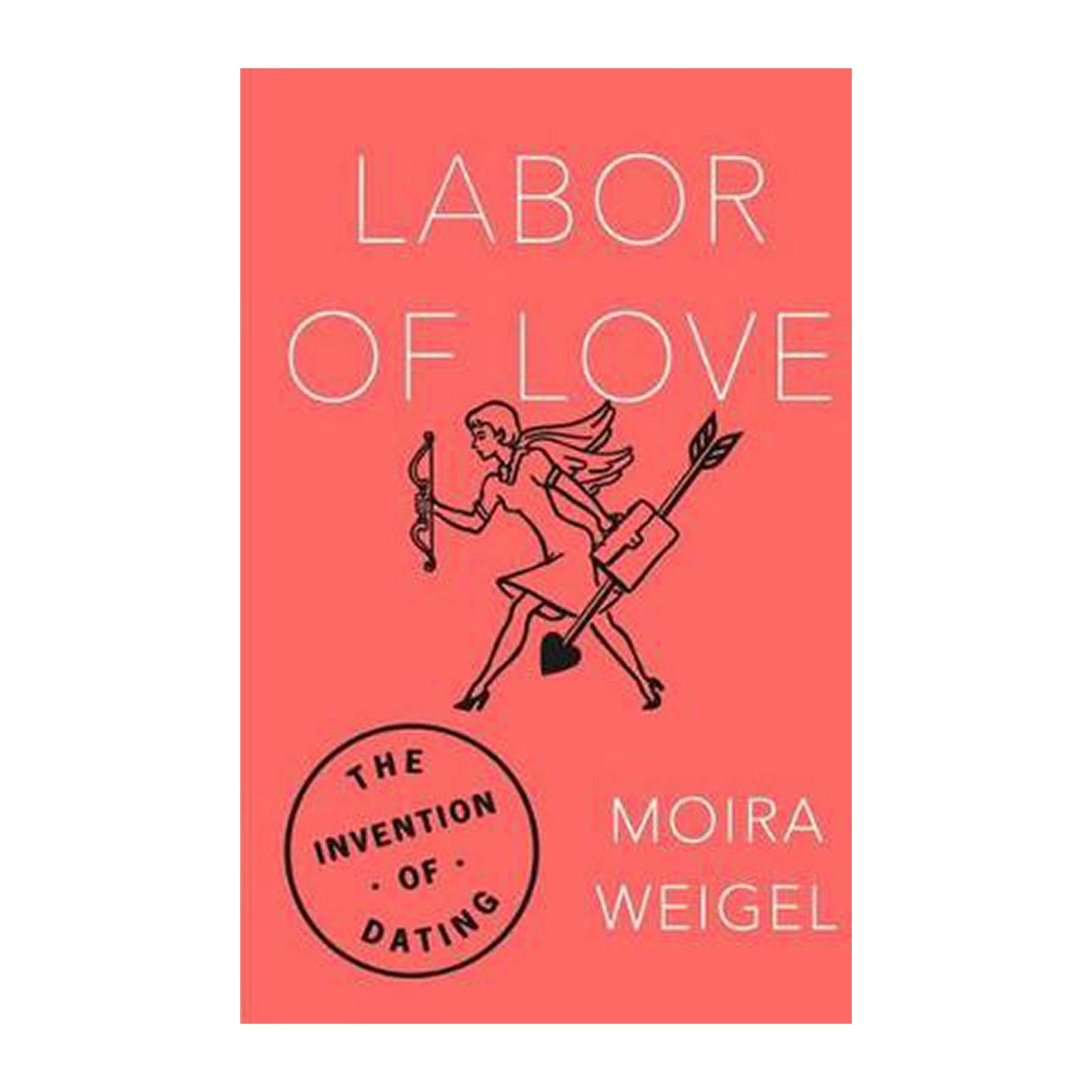 Labor Of Love: The Invention Of Dating (Paperback)