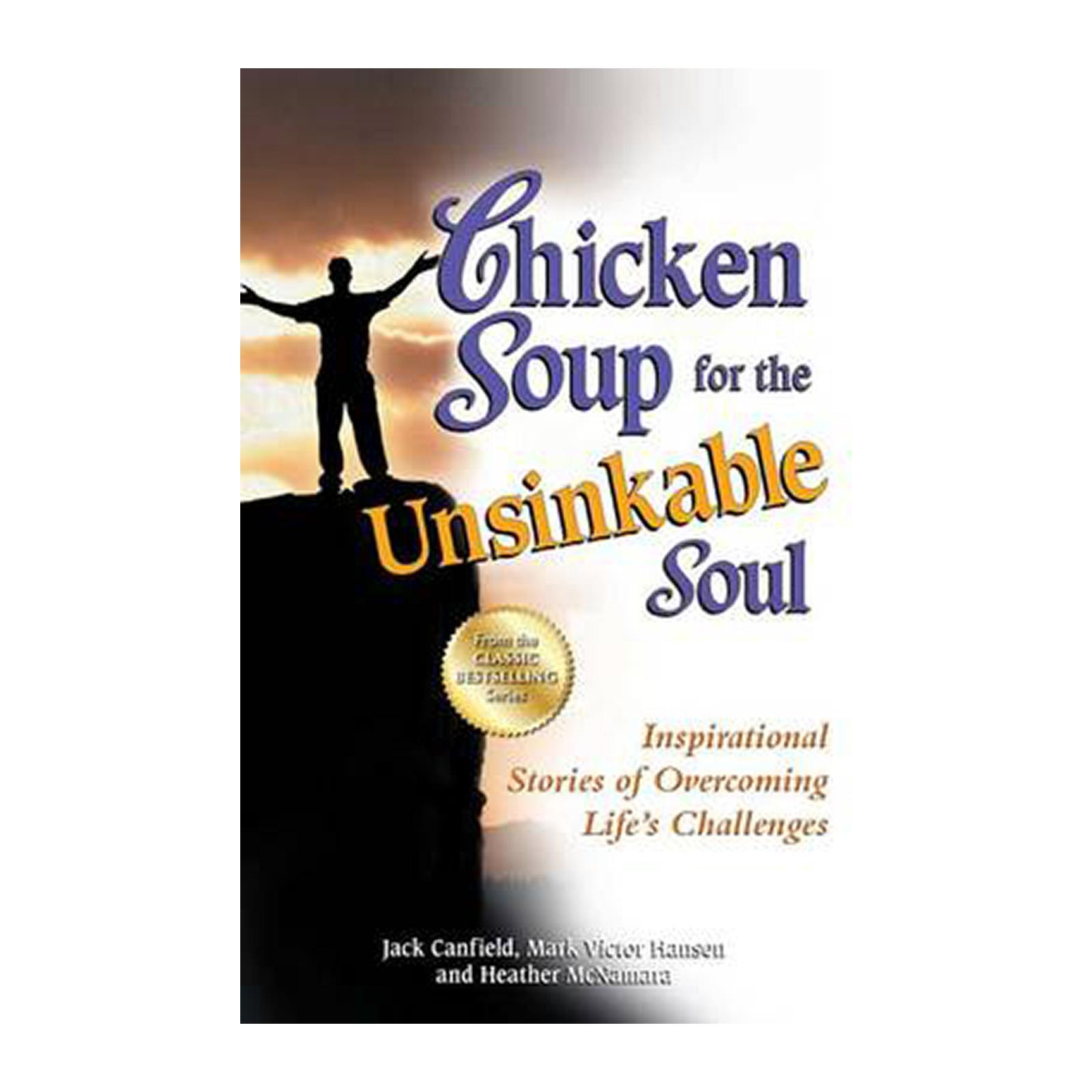 Chicken Soup For The Unsinkable Soul: Inspirational Stories Of Overcoming Lifes Challenges (Paperback)
