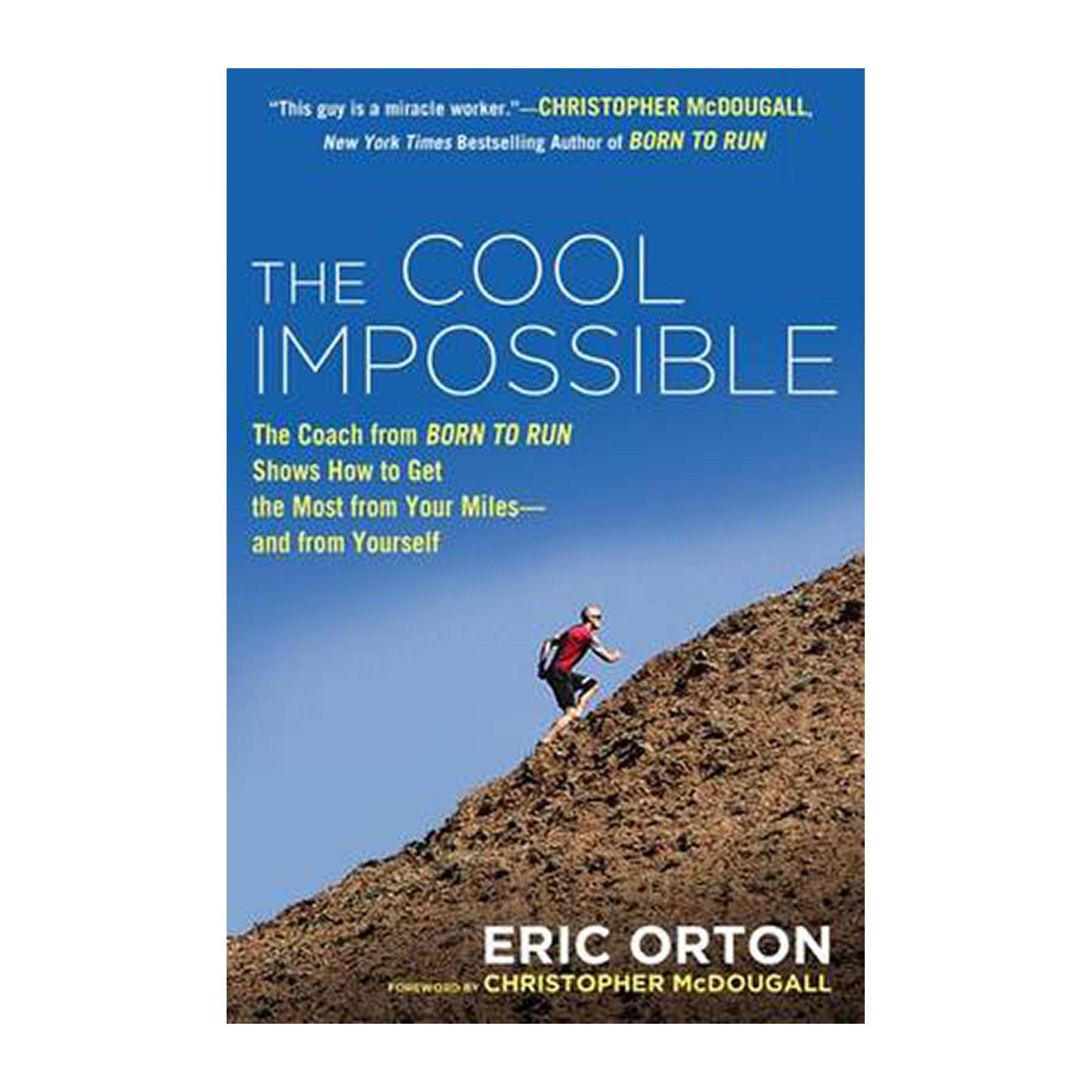 The Cool Impossible: The Running Coach From Born To Run Shows How To Get The Most From Your Miles - And From Yourself (Paperback)