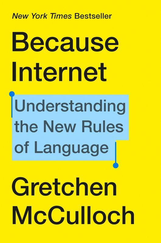 Because Internet: Understanding the New Rules of Language by Gretchen Mcculloch
