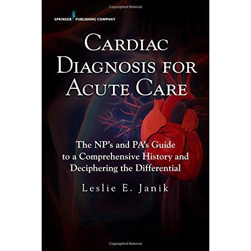 Cardiac Diagnosis for Acute Care : The Nps and Pas Guide to a Comprehensive History and Deciphering the Differential - Paperback