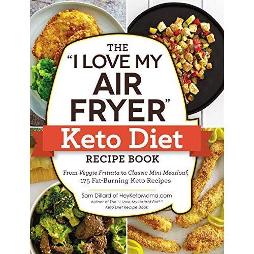 Sam Dillard The  I Love My Air Fryer  Keto Diet Recipe Book: From Veggie Frittata to Classic Mini Meatloaf, 175 Fat-Burning Keto Recipes ( I Love My  Series) - Paperback