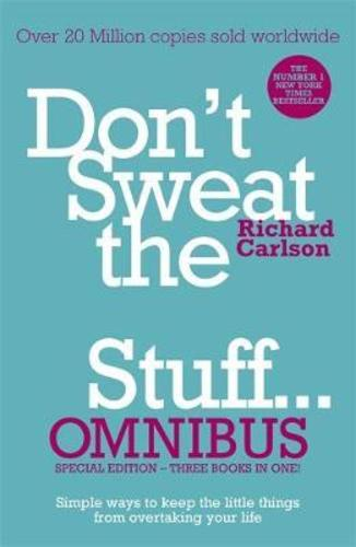 Dont Sweat the Small Stuff... Omnibus : Comprises of DonaEURO (TM)t Sweat the Small Stuff, Dont Sweat the Small Stuff at Work, Dont Sweat the Small Stuff about Money