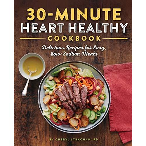 Cheryl Strachan RD The 30-Minute Heart Healthy Cookbook: Delicious Recipes for Easy, Low-Sodium Meals - Paperback