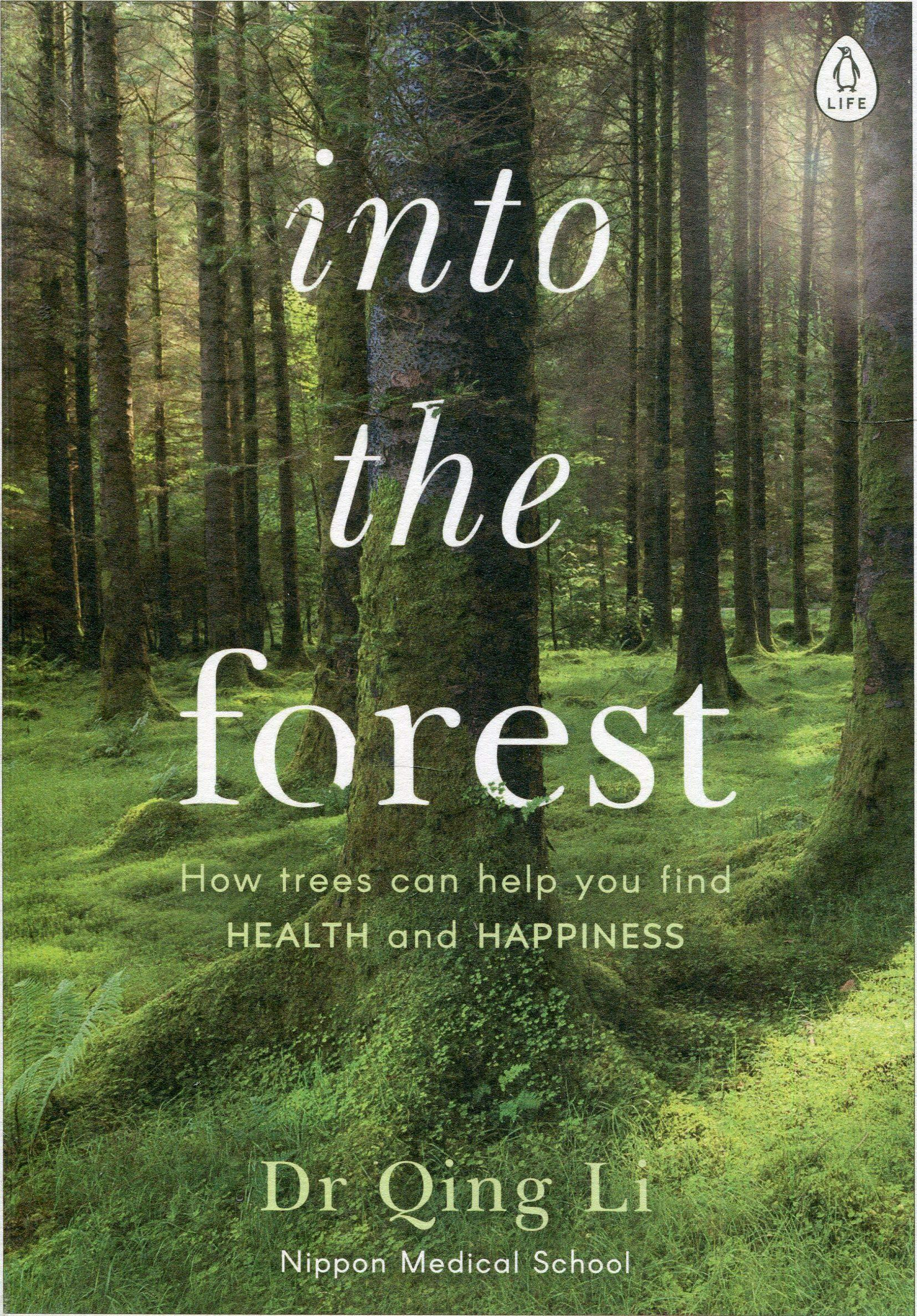 Into the Forest: How Trees Can Help You Find Health and Happiness by Belinda Luscombe