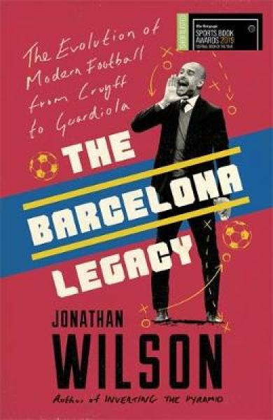 The Barcelona Legacy: Guardiola, Mourinho and the Fight For Footballs Soul PB (9781911600725)