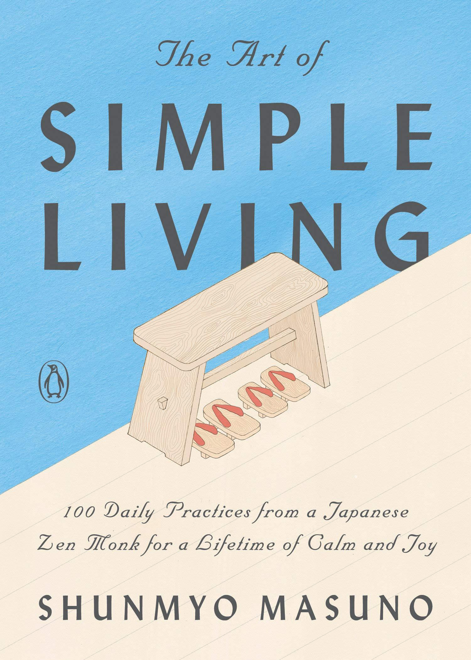 The Art of Simple Living: 100 Daily Practices from a Japanese Zen Monk for a Lifetime of Calm and Joy by  Shunmyo Masuno