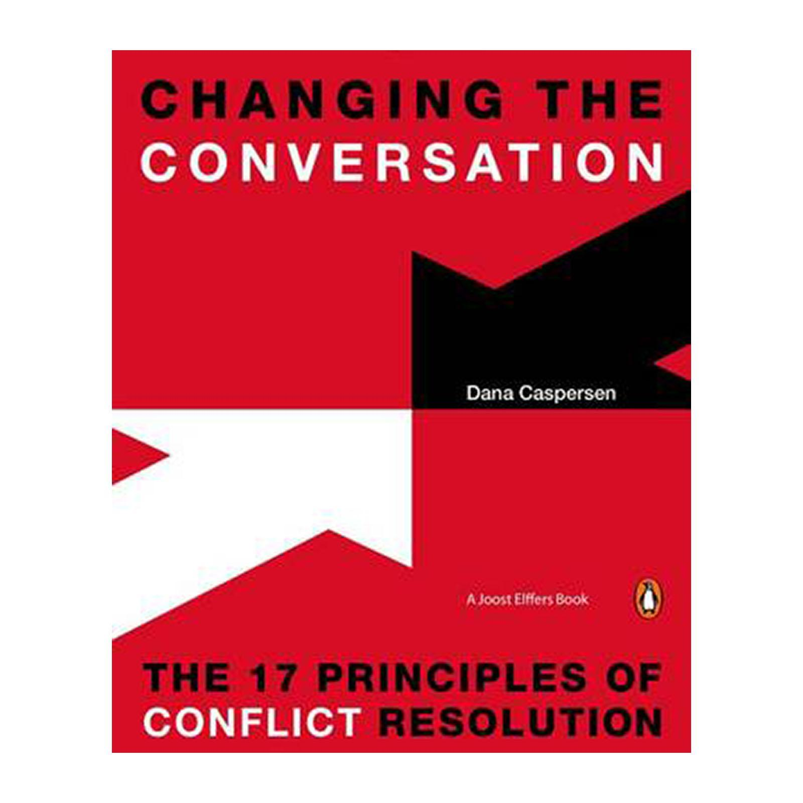 Changing The Conversation: The 17 Principles Of Conflict Resolution (Paperback)