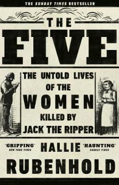 The Five: The Untold Lives of the Women Killed by Jack the Ripper PAPERBACK (9781784162344)