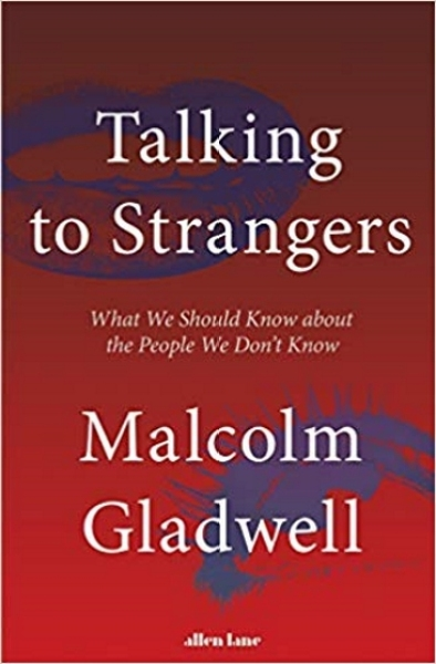 Talking to Strangers: What We Should Know about the People We Dont Know