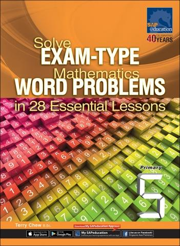 Solve Exam-Type Mathematics Word Problems in 28 Essential Lessons Primary 5 — by Terry Chew
