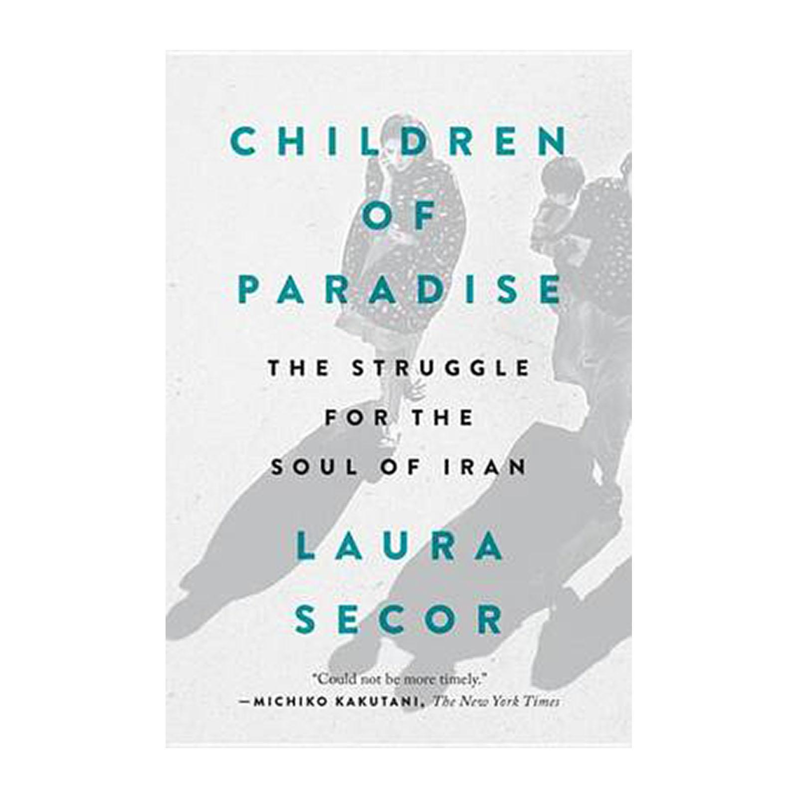 Children Of Paradise: The Struggle For The Soul Of Iran (Paperback)