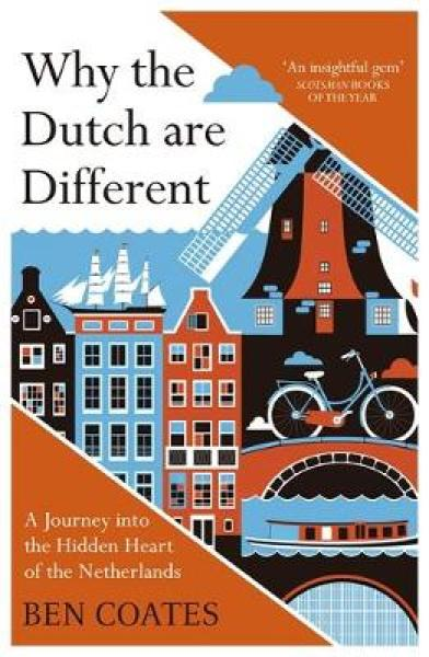 Why the Dutch are Different: A Journey into the Hidden Heart of the Netherlands: From Amsterdam to Zwarte Piet, the accl