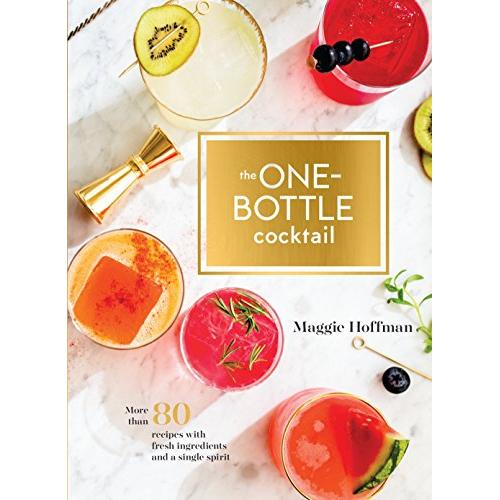 Maggie Hoffman The One-Bottle Cocktail: More than 80 Recipes with Fresh Ingredients and a Single Spirit - Hardcover