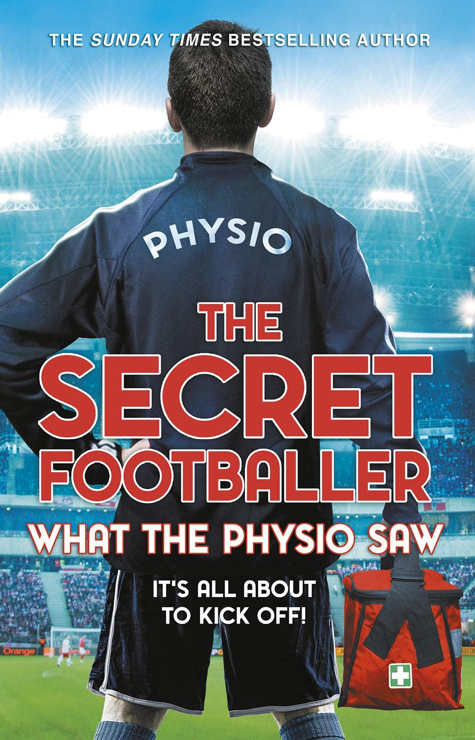 The Secret Footballer: What the Physio Saw... by The Secret Footballer