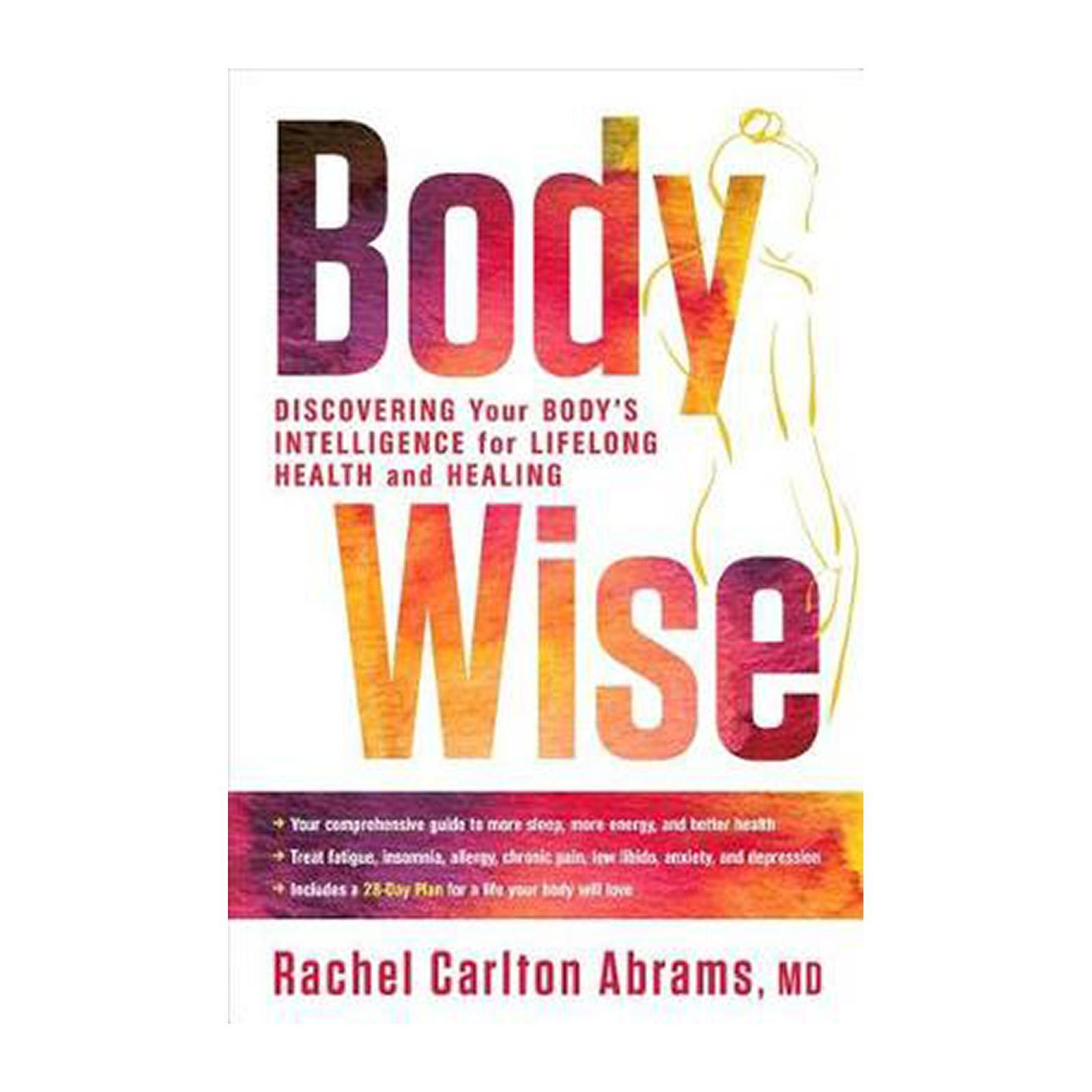 Bodywise: Discovering Your Bodys Intelligence For Lifelong Health And Healing (Hardcover)
