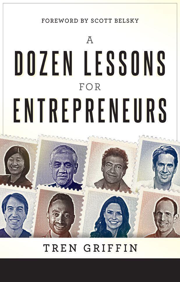 A Dozen Lessons for Entrepreneurs by  Tren Griffin