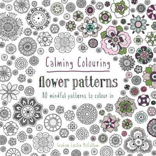 Calming Colouring Flower Patterns : 80 colouring book patterns