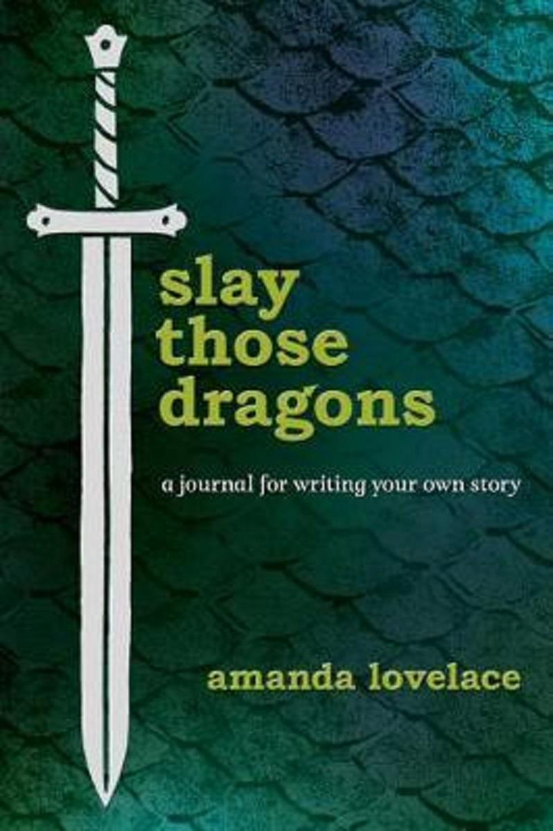 Slay Those Dragons: A Journal for Writing Your Own Story by Amanda Lovelace