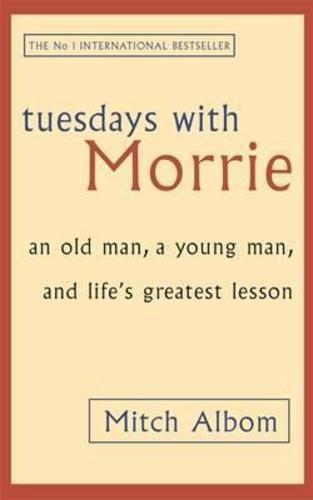 Tuesdays with Morrie: An Old Man, a Young Man, and Lifes Greatest Lesson