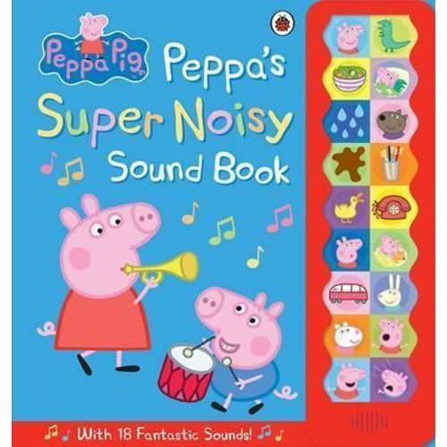 Peppa Pig: Peppas Super Noisy Sound Book (with 18 sounds)