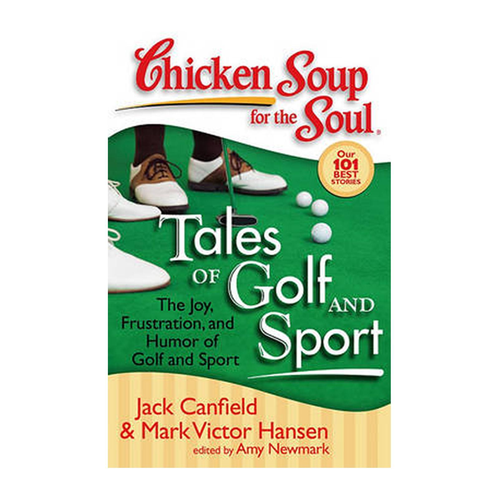 Chicken Soup For The Soul: Tales Of Golf And Sport: The Joy Frustration And Humor Of Golf And Sport (Paperback)