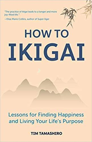 How to Ikigai : Lessons for Finding Happiness and Living Your Lifes Purpose