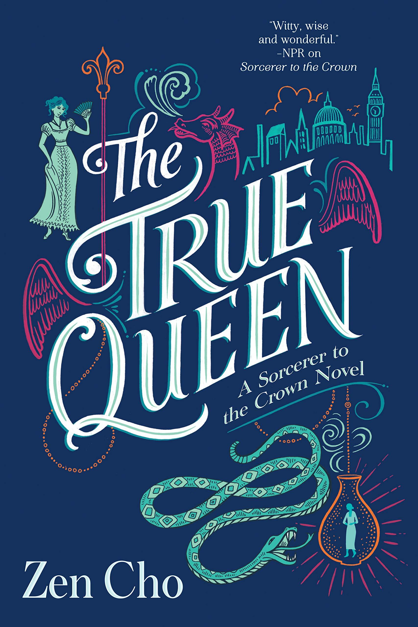 The True Queen (A Sorcerer to the Crown Novel) by Zen Cho
