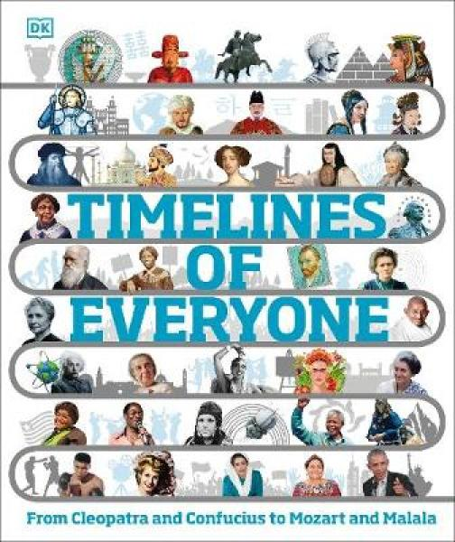 Timelines of Everyone: From Cleopatra and Confucius to Mozart and Malala HARDCOVER (9780241413005)