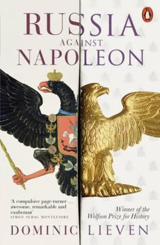 Russia Against Napoleon : The Battle for Europe, 1807 to 1814