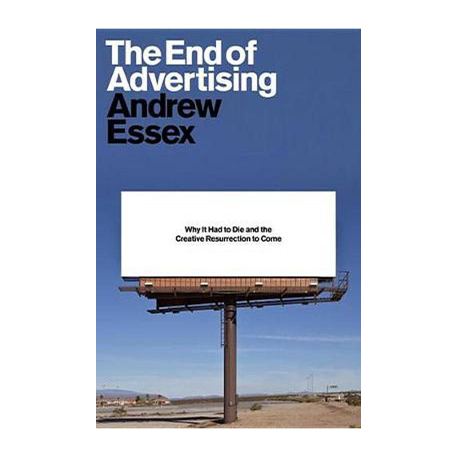 The End Of Advertising: Why It Had To Die And And The Creative Resurrection To Come (Hardback)