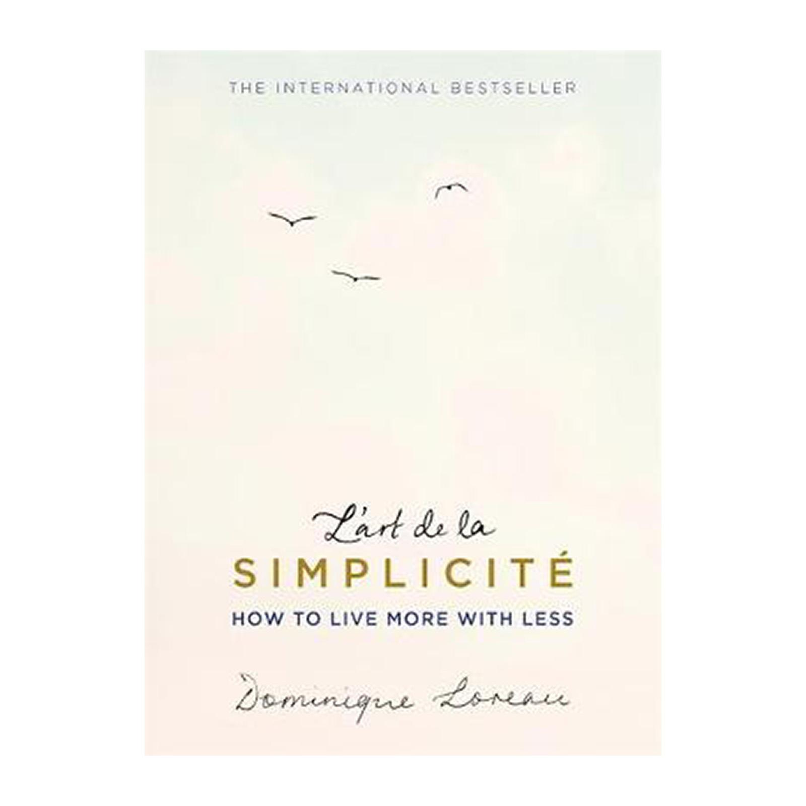 LArt de la Simplicite: How To Live More With Less