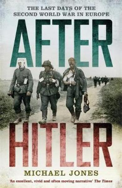 After Hitler: The Last Days of the Second World War in Europe PB (9781848544963)