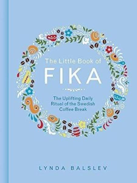 The Little Book of Fika: The Uplifting Daily Ritual of the Swedish Coffee Break HARDCOVER (9781449489847)
