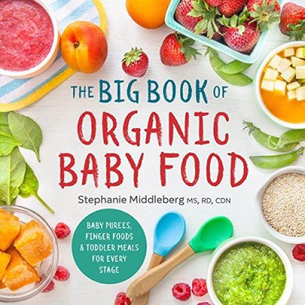 Stephanie Middleberg MS RD CDN The Big Book of Organic Baby Food: Baby Purées, Finger Foods, and Toddler Meals For Every Stage - Paperback