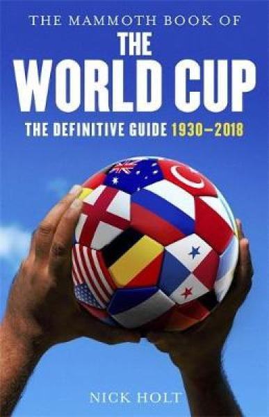 The Mammoth Book of The World Cup: The Definitive Guide, 1930-2018 TPB (9781472141804)