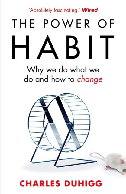The Power of Habit: Why We Do What We Do, and How to Change (Author: Charles Duhigg; ISBN: 9781847946249)